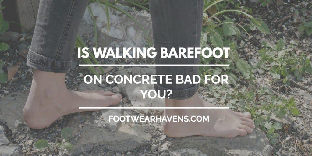 walking barefoot on concrete