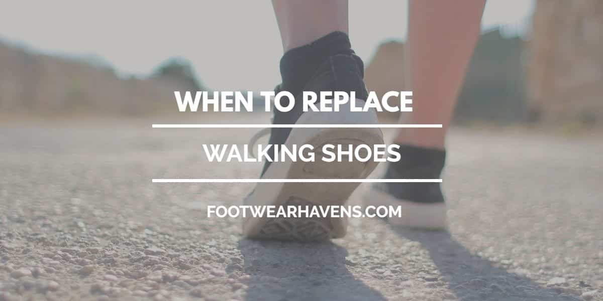 when to replace walking shoes